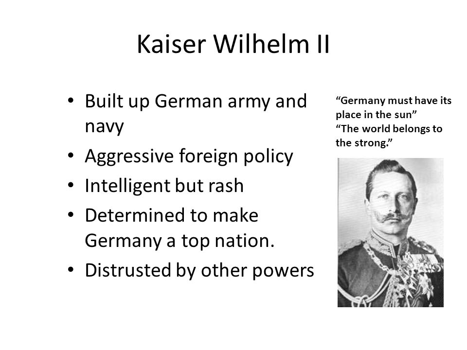 Kaiser Wilhelm II Built up German army and navy
