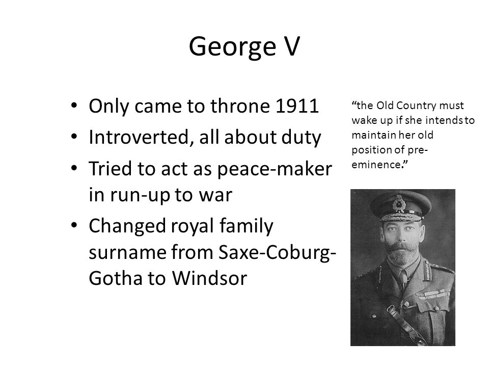 George V Only came to throne 1911 Introverted, all about duty