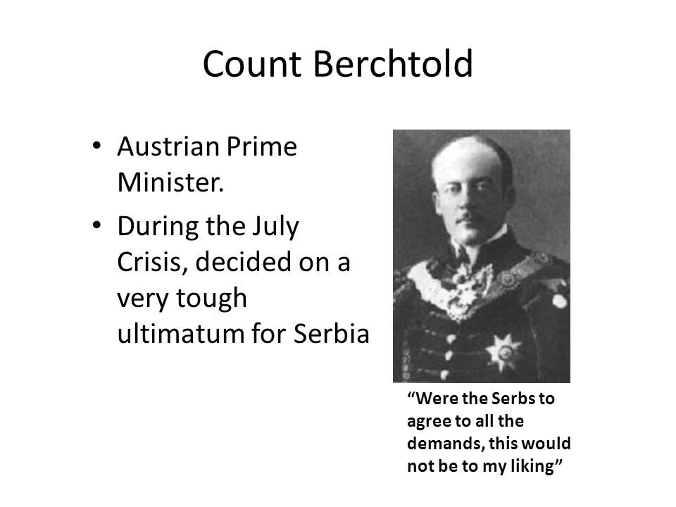 Count Berchtold Austrian Prime Minister.