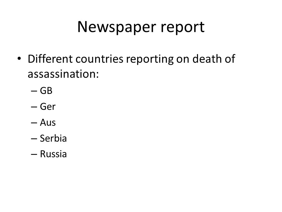 Newspaper report Different countries reporting on death of assassination: GB Ger Aus Serbia Russia