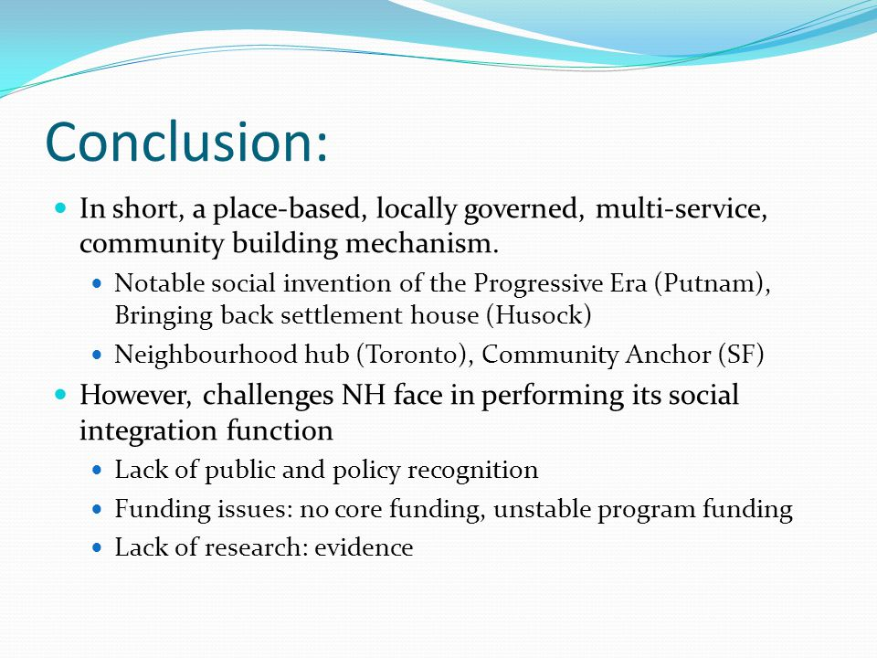 Conclusion: In short, a place-based, locally governed, multi-service, community building mechanism.
