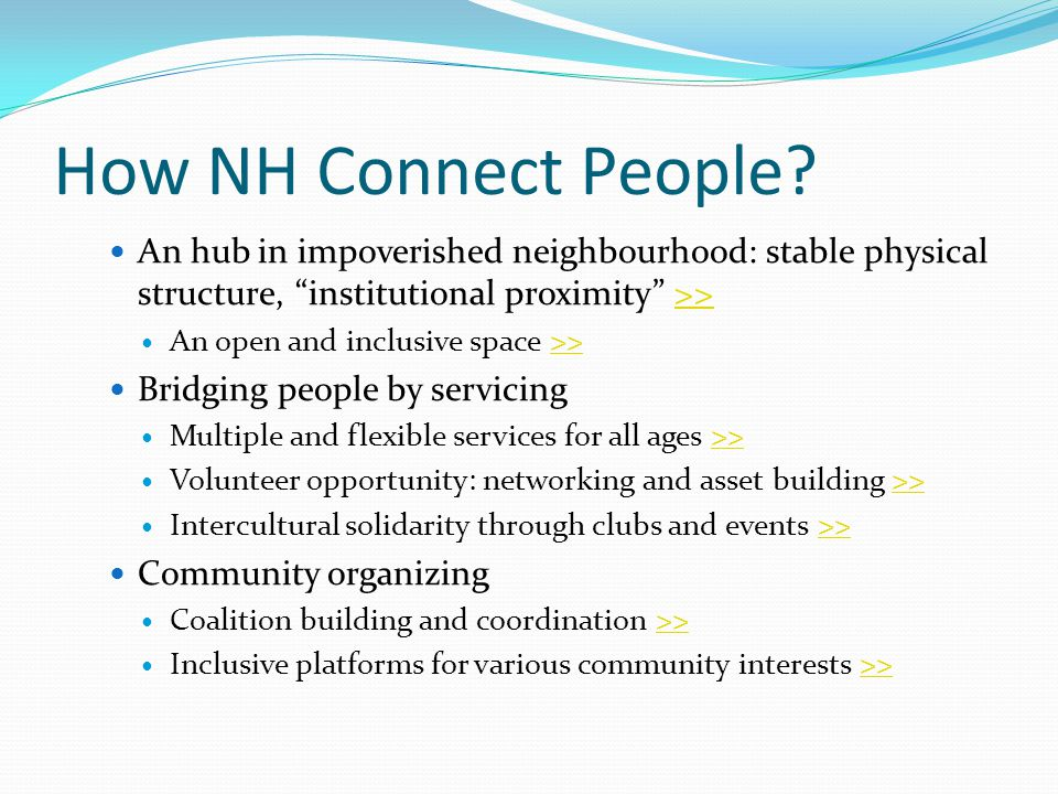 How NH Connect People An hub in impoverished neighbourhood: stable physical structure, institutional proximity >>