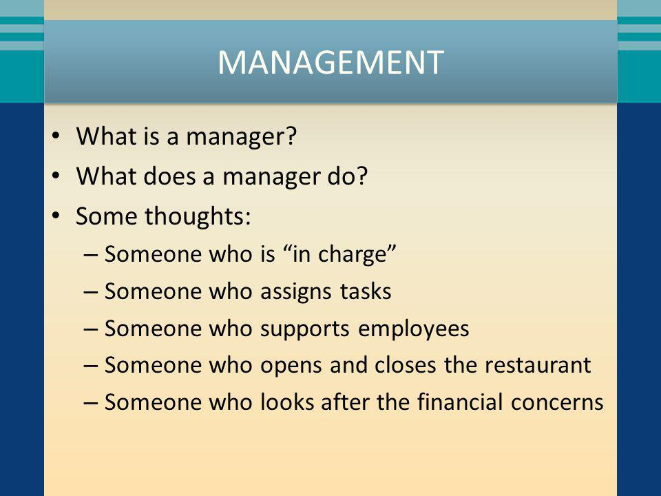 MANAGEMENT What is a manager What does a manager do Some thoughts: