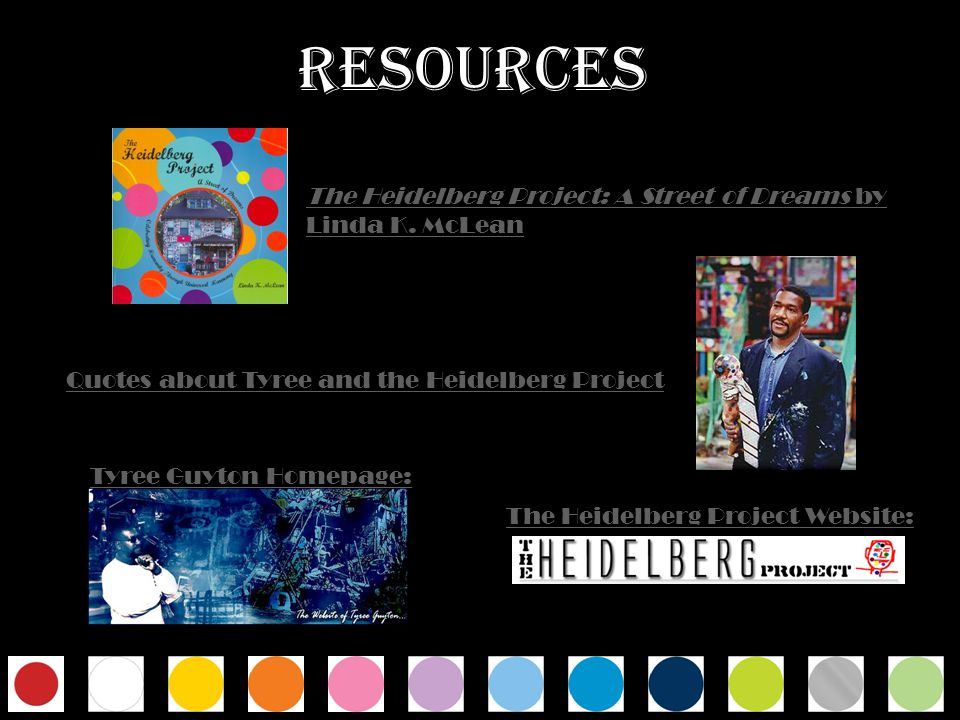 RESOURCES The Heidelberg Project: A Street of Dreams by Linda K. McLean. Quotes about Tyree and the Heidelberg Project.