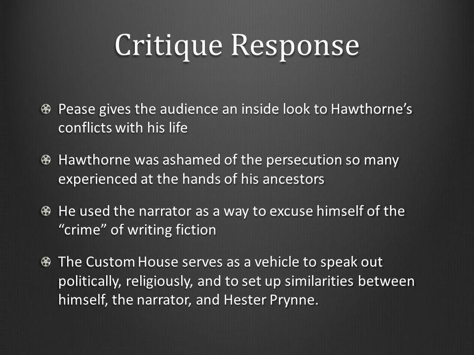 Critique Response Pease gives the audience an inside look to Hawthorne's conflicts with his life.