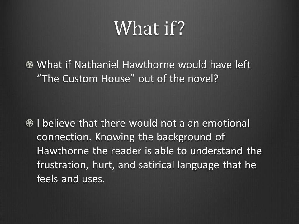 What if What if Nathaniel Hawthorne would have left The Custom House out of the novel