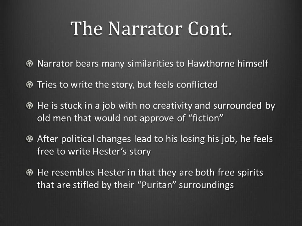 The Narrator Cont. Narrator bears many similarities to Hawthorne himself. Tries to write the story, but feels conflicted.