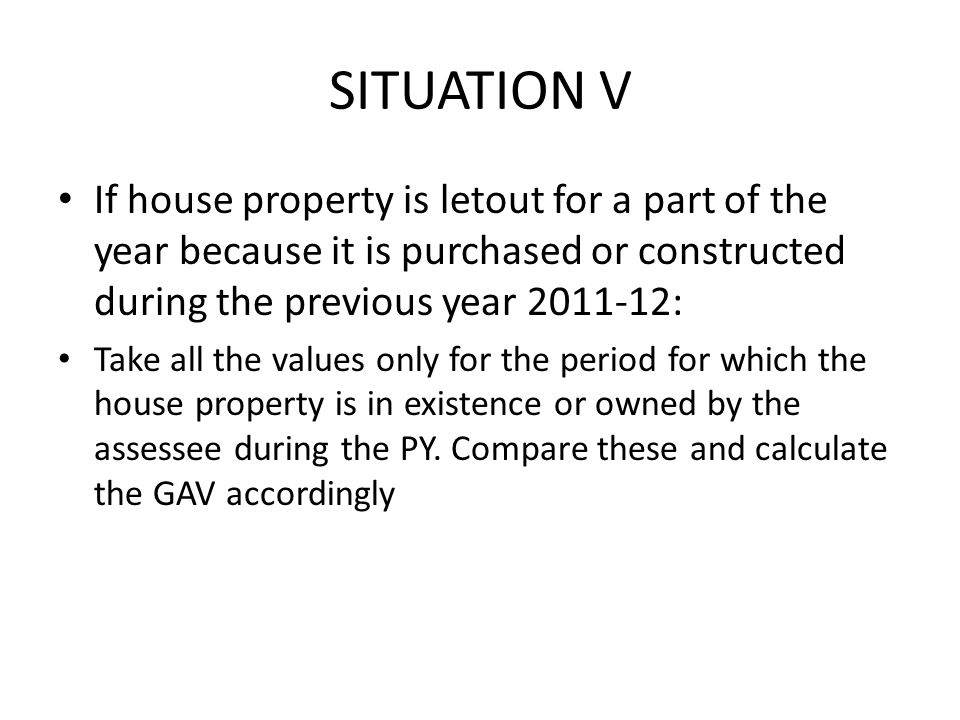 SITUATION V If house property is letout for a part of the year because it is purchased or constructed during the previous year 2011-12: