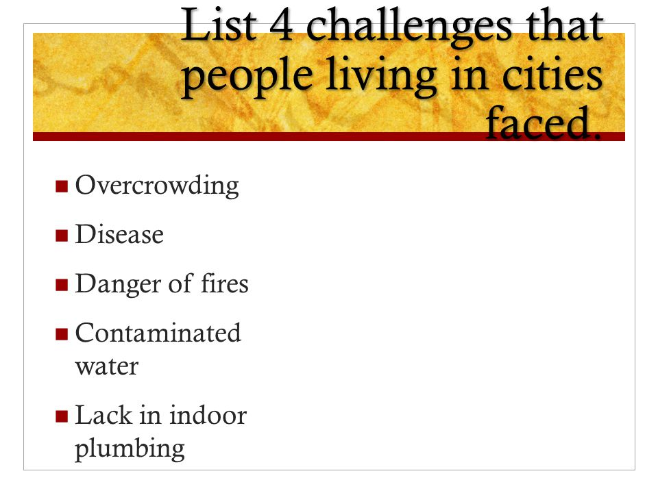 List 4 challenges that people living in cities faced.