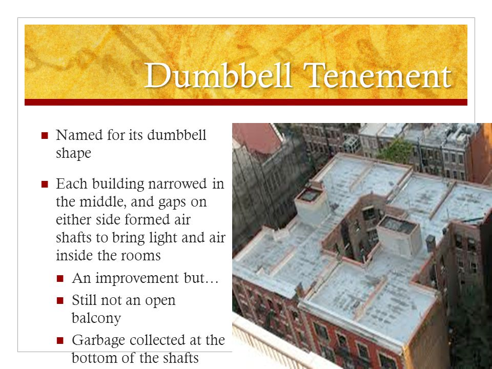 Dumbbell Tenement Named for its dumbbell shape