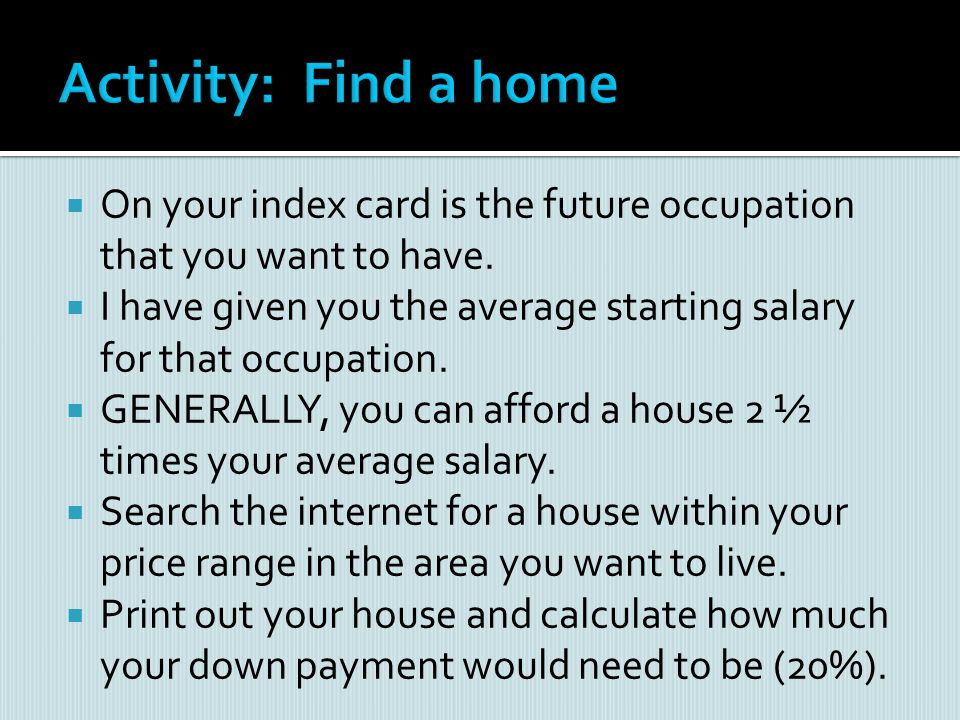 Activity: Find a home On your index card is the future occupation that you want to have.