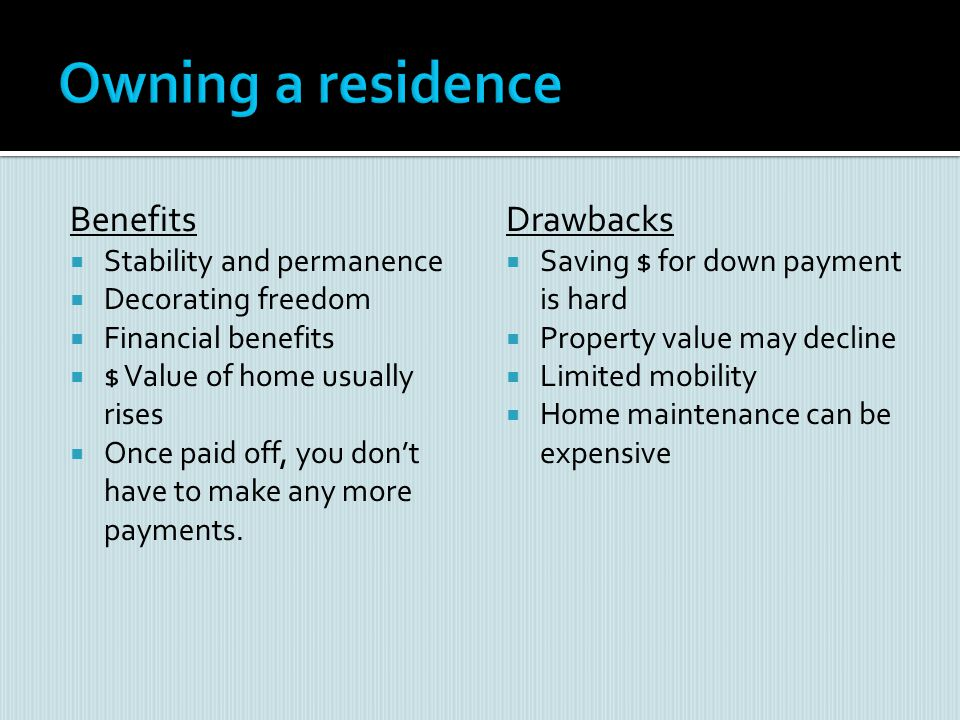 Owning a residence Benefits Drawbacks Stability and permanence