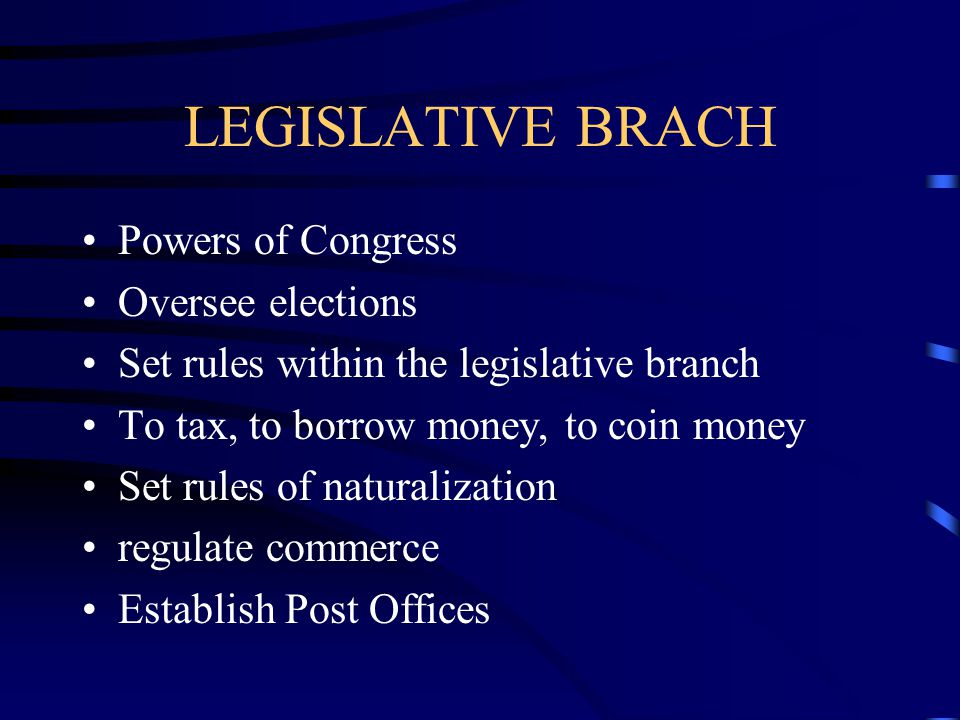 LEGISLATIVE BRACH Powers of Congress Oversee elections