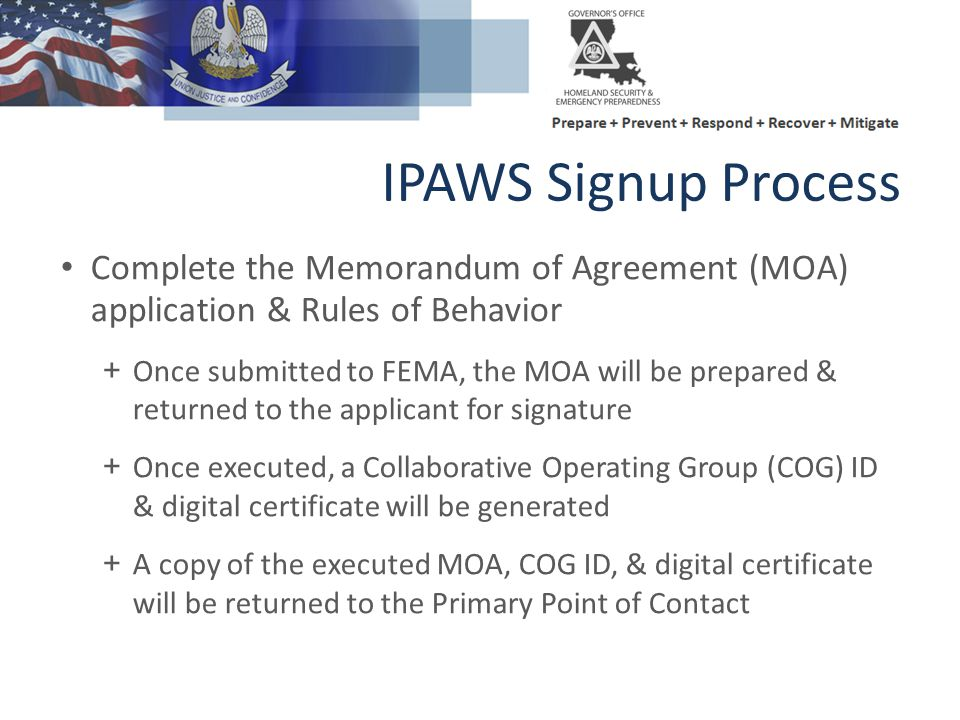 IPAWS Signup Process Complete the Memorandum of Agreement (MOA) application & Rules of Behavior.