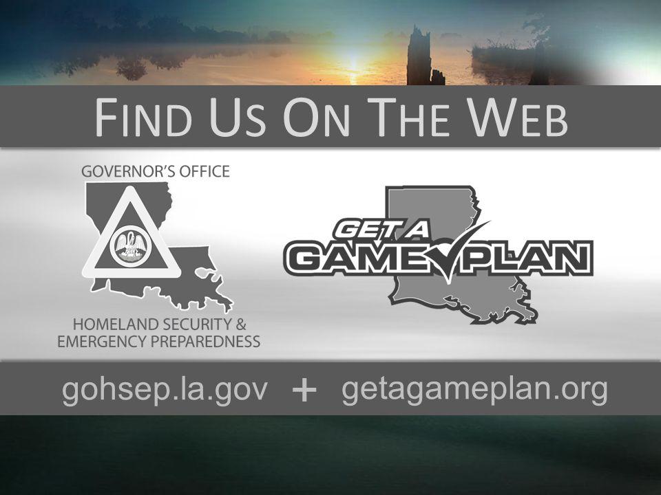 FIND US ON THE WEB gohsep.la.gov getagameplan.org +