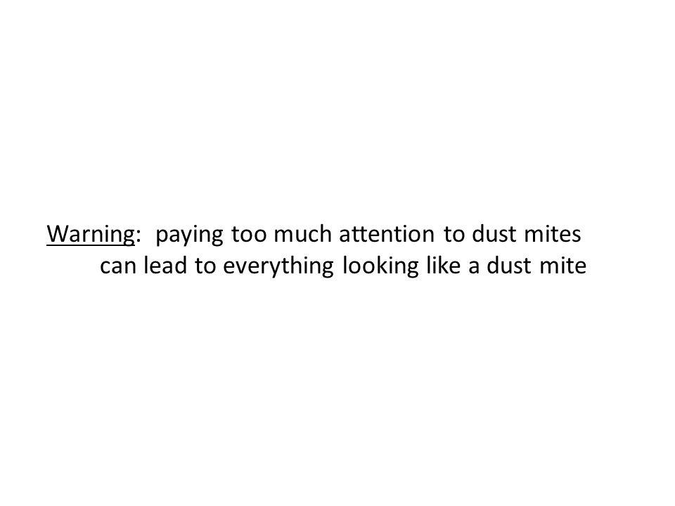Warning: paying too much attention to dust mites