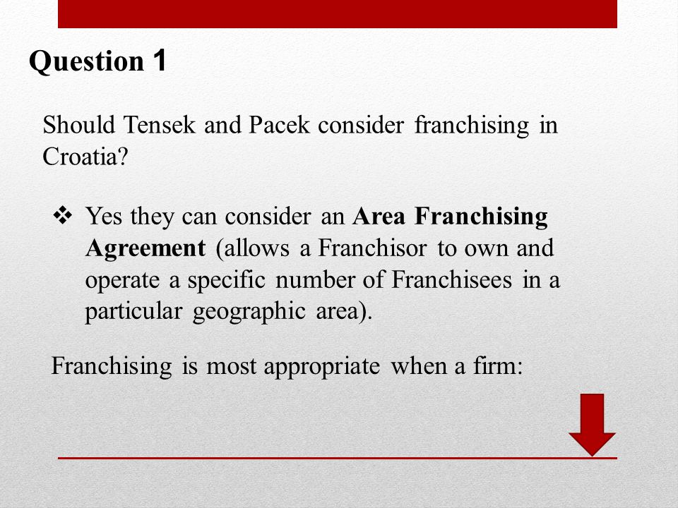 Question 1 Should Tensek and Pacek consider franchising in Croatia