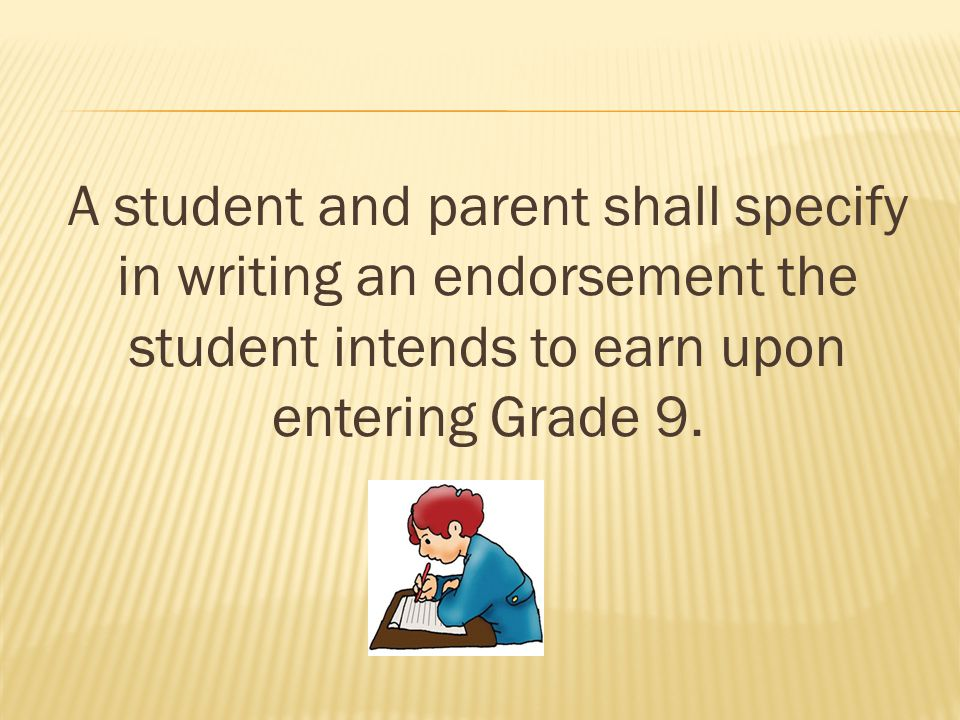 A student and parent shall specify in writing an endorsement the student intends to earn upon entering Grade 9.