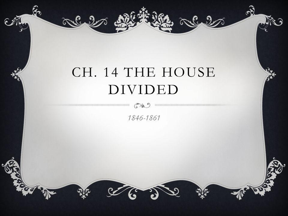 Ch. 14 The House Divided 1846-1861