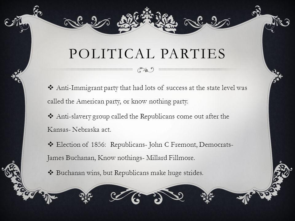 Political parties Anti-Immigrant party that had lots of success at the state level was called the American party, or know nothing party.