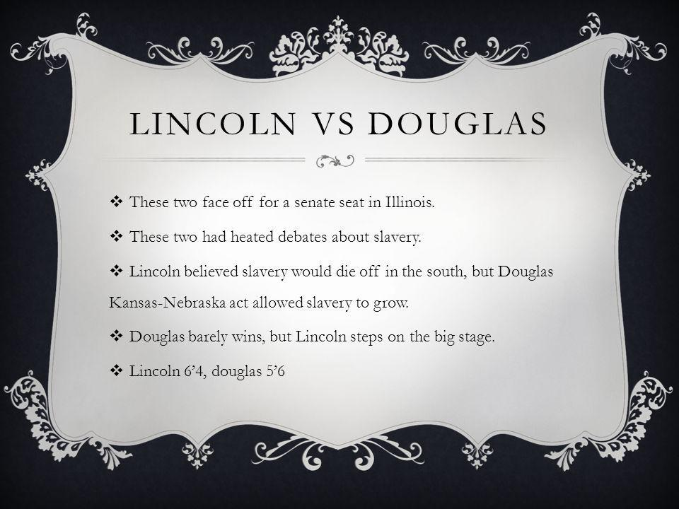 Lincoln vs Douglas These two face off for a senate seat in Illinois.