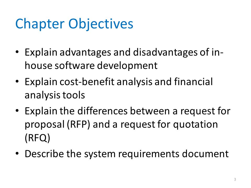 Chapter Objectives Explain advantages and disadvantages of in-house software development. Explain cost-benefit analysis and financial analysis tools.
