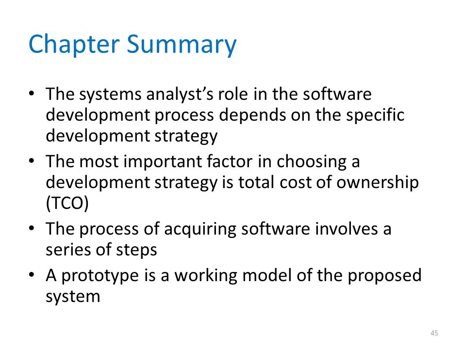 Chapter Summary The systems analyst's role in the software development process depends on the specific development strategy.