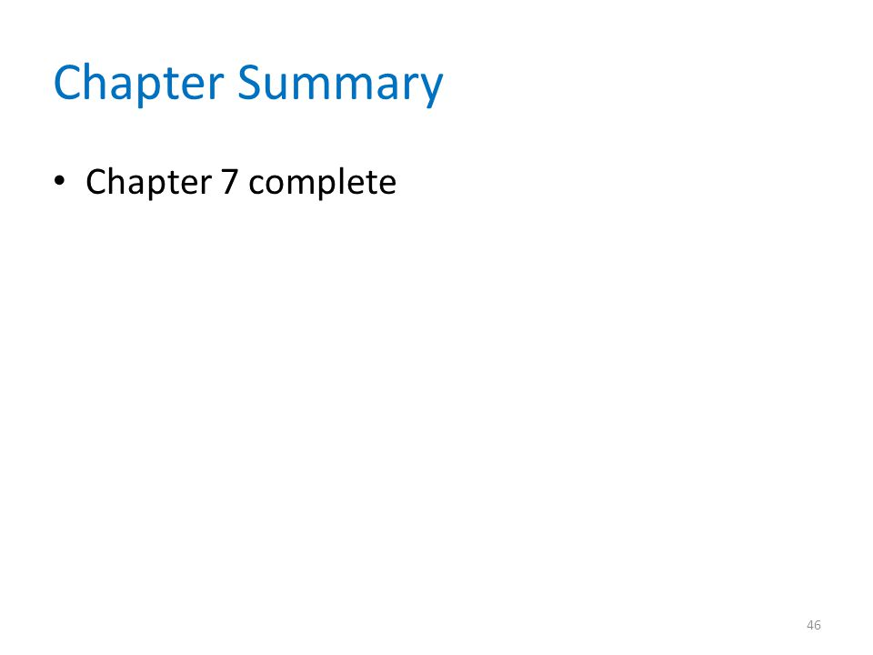 Chapter Summary Chapter 7 complete
