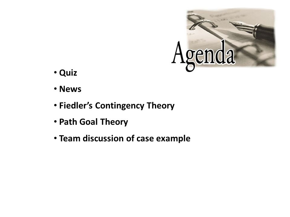 Quiz News Fiedler's Contingency Theory Path Goal Theory Team discussion of case example