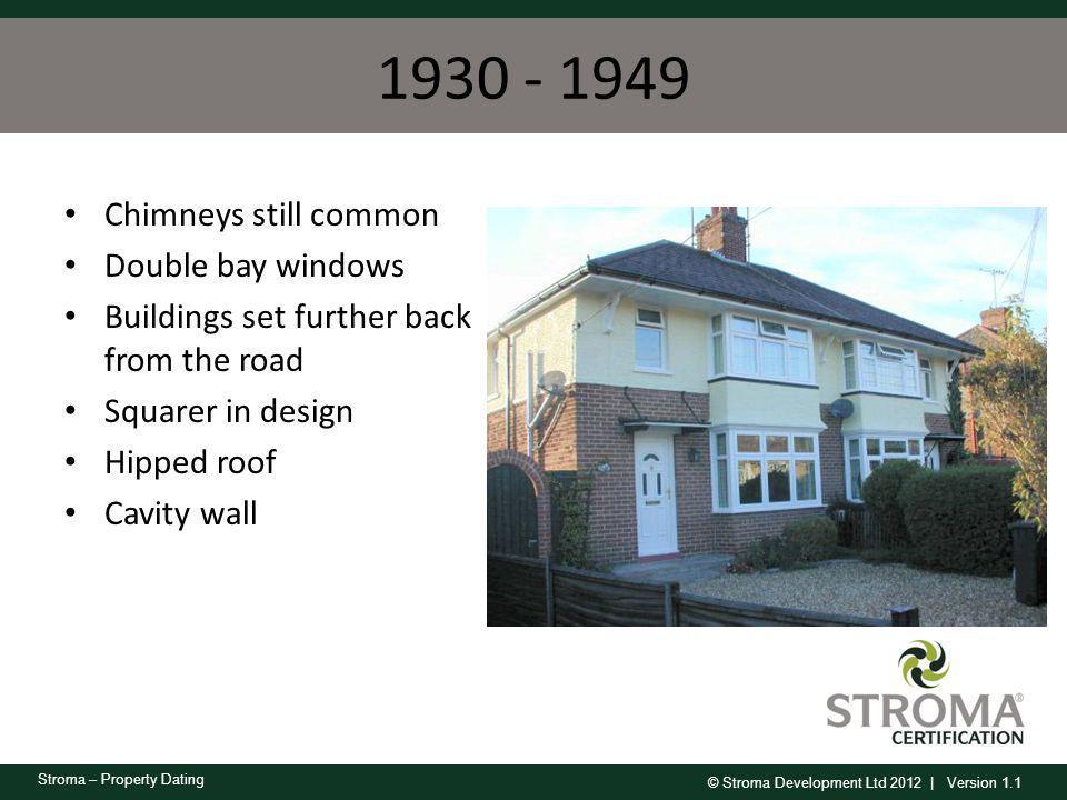 1930 - 1949 Chimneys still common Double bay windows
