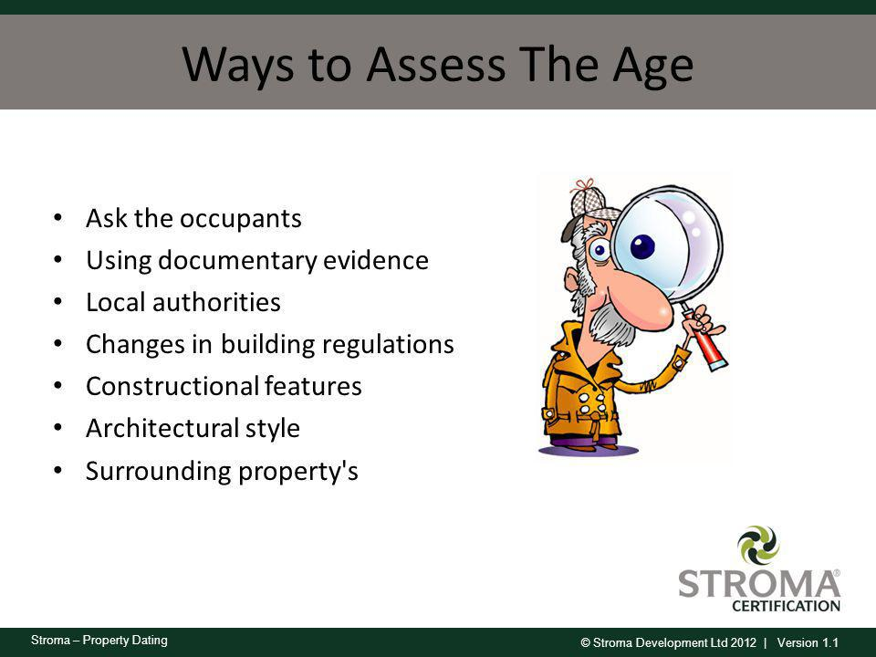 Ways to Assess The Age Ask the occupants Using documentary evidence
