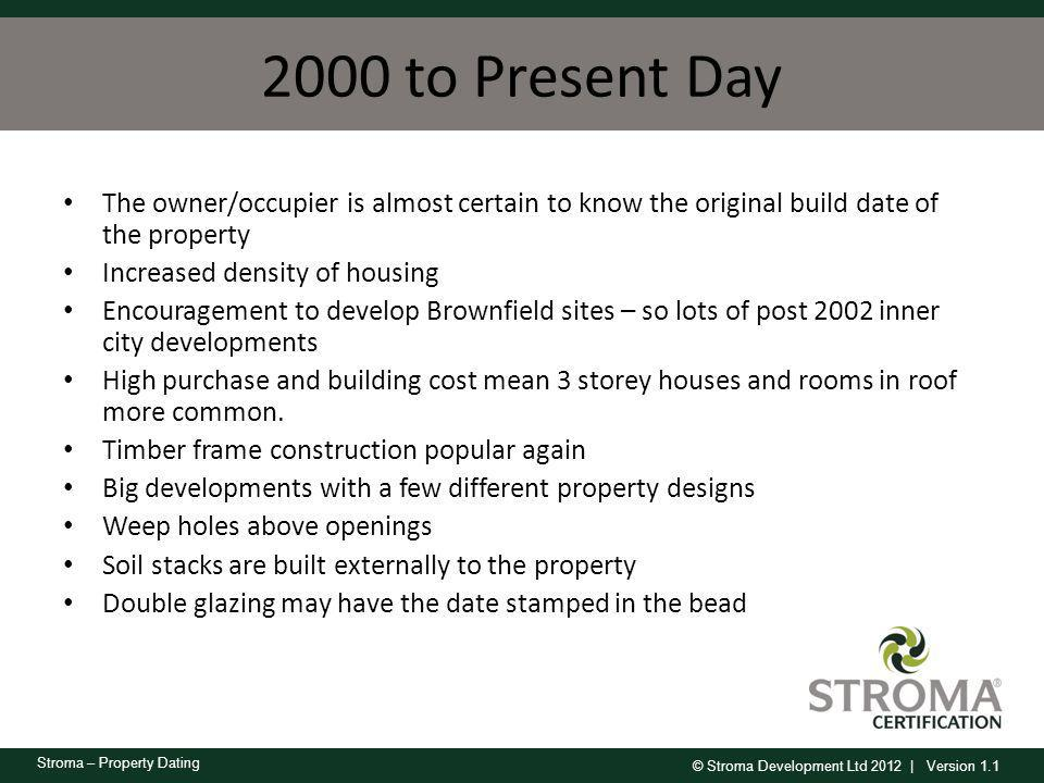 2000 to Present Day The owner/occupier is almost certain to know the original build date of the property.