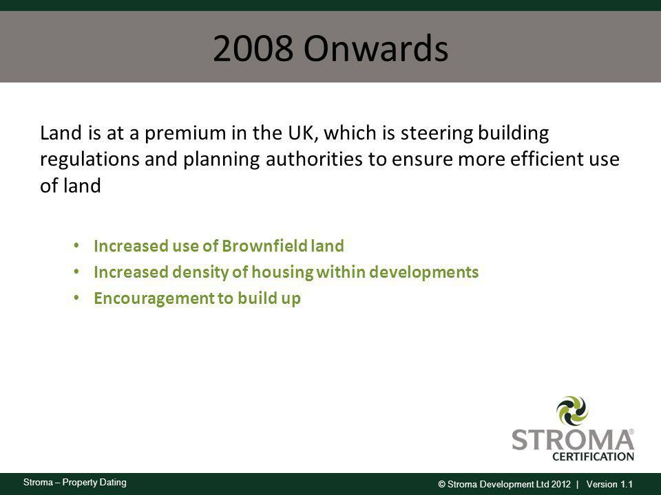 2008 Onwards Land is at a premium in the UK, which is steering building regulations and planning authorities to ensure more efficient use of land.