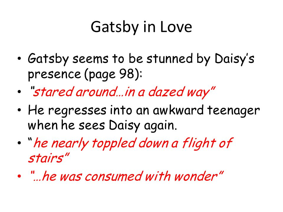 Gatsby in Love Gatsby seems to be stunned by Daisy's presence (page 98): stared around…in a dazed way