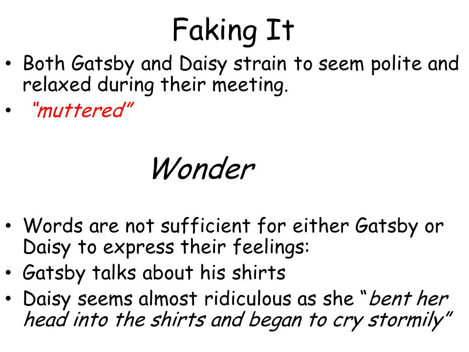 Faking It Both Gatsby and Daisy strain to seem polite and relaxed during their meeting. muttered