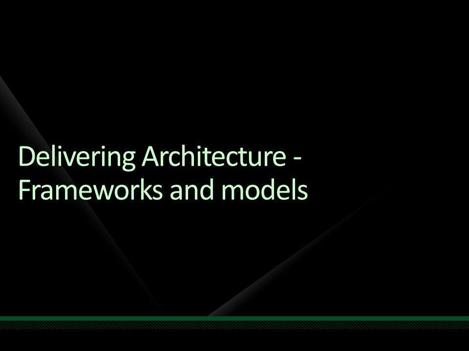 Delivering Architecture - Frameworks and models