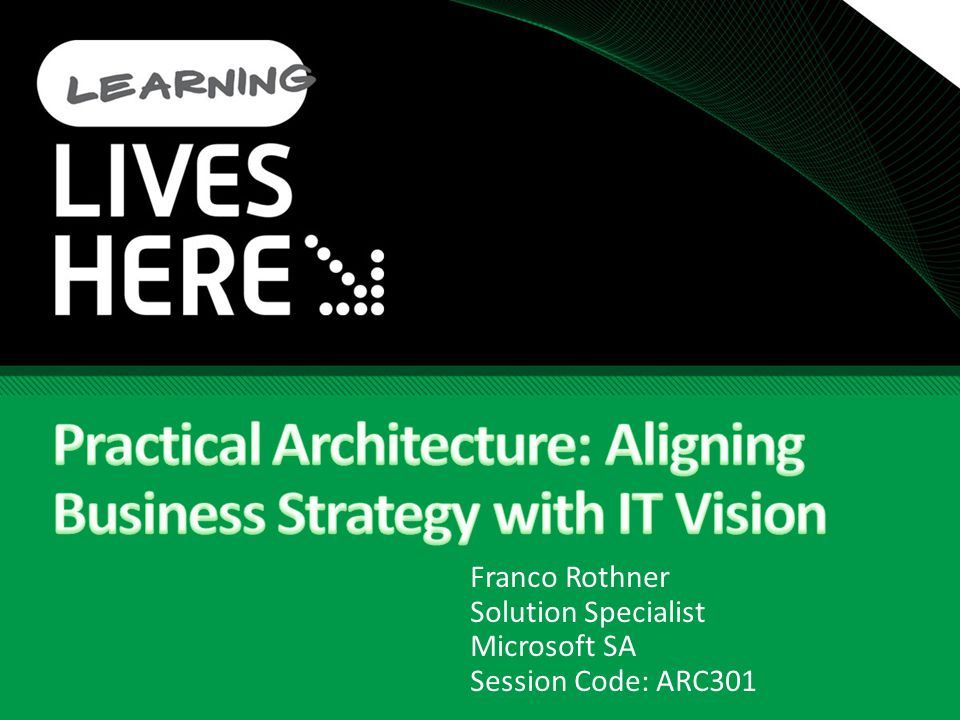 Practical Architecture: Aligning Business Strategy with IT Vision