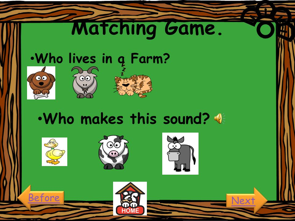 Matching Game. Who lives in a Farm Who makes this sound Before Next