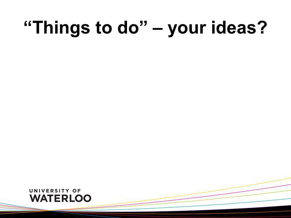 Things to do – your ideas