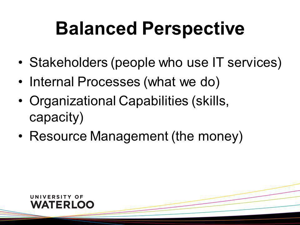 Balanced Perspective Stakeholders (people who use IT services)