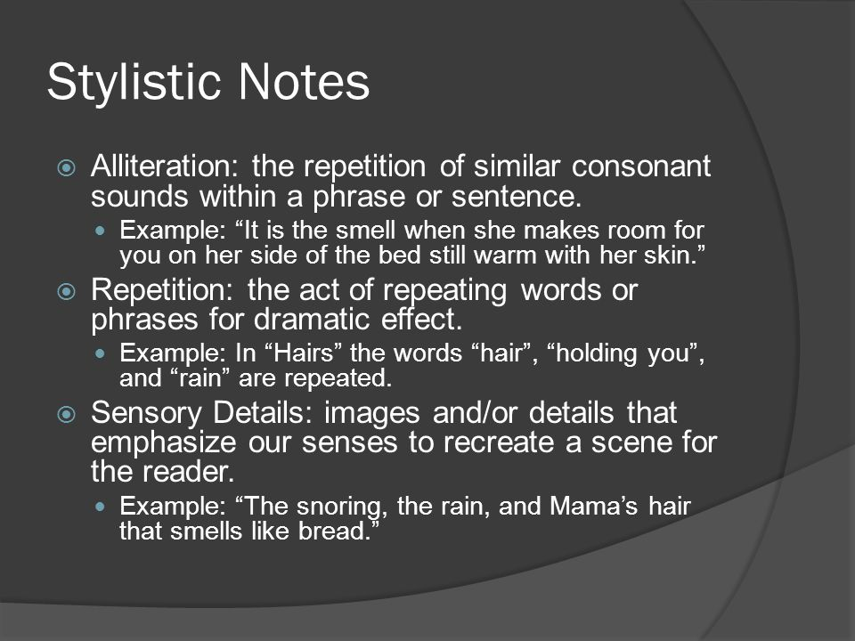 Stylistic Notes Alliteration: the repetition of similar consonant sounds within a phrase or sentence.
