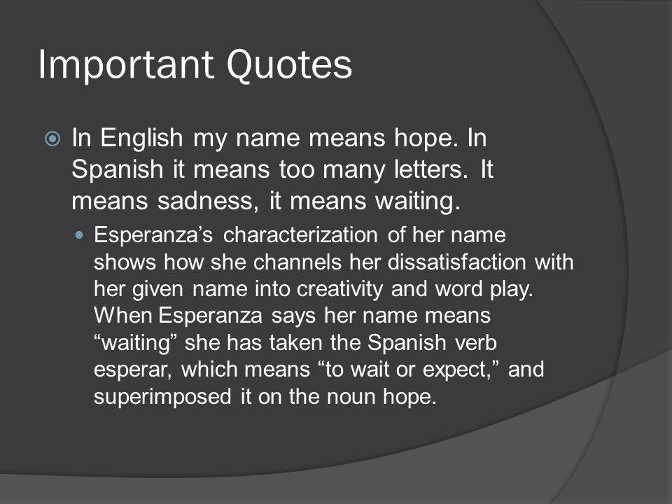 Important Quotes In English my name means hope. In Spanish it means too many letters. It means sadness, it means waiting.