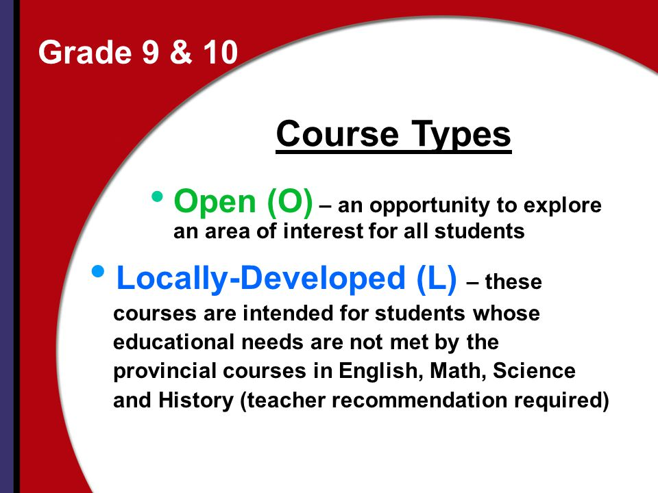 Course Types Grade 9 & 10 Locally-Developed (L) – these