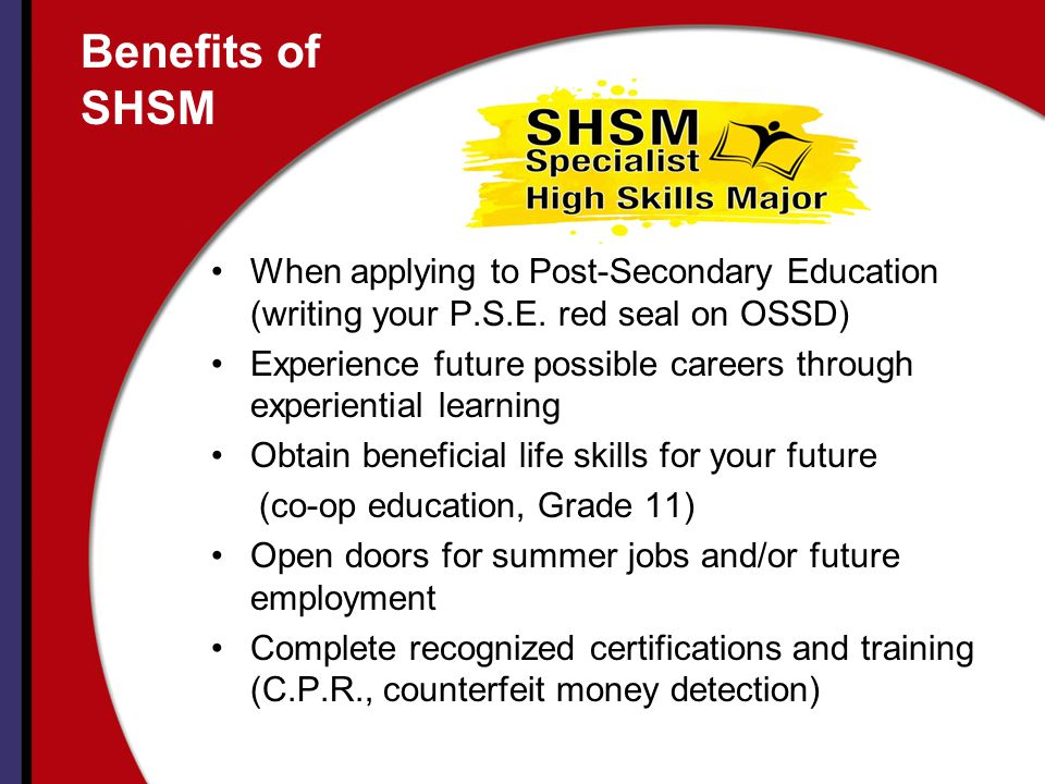 Benefits of SHSM When applying to Post-Secondary Education (writing your P.S.E. red seal on OSSD)