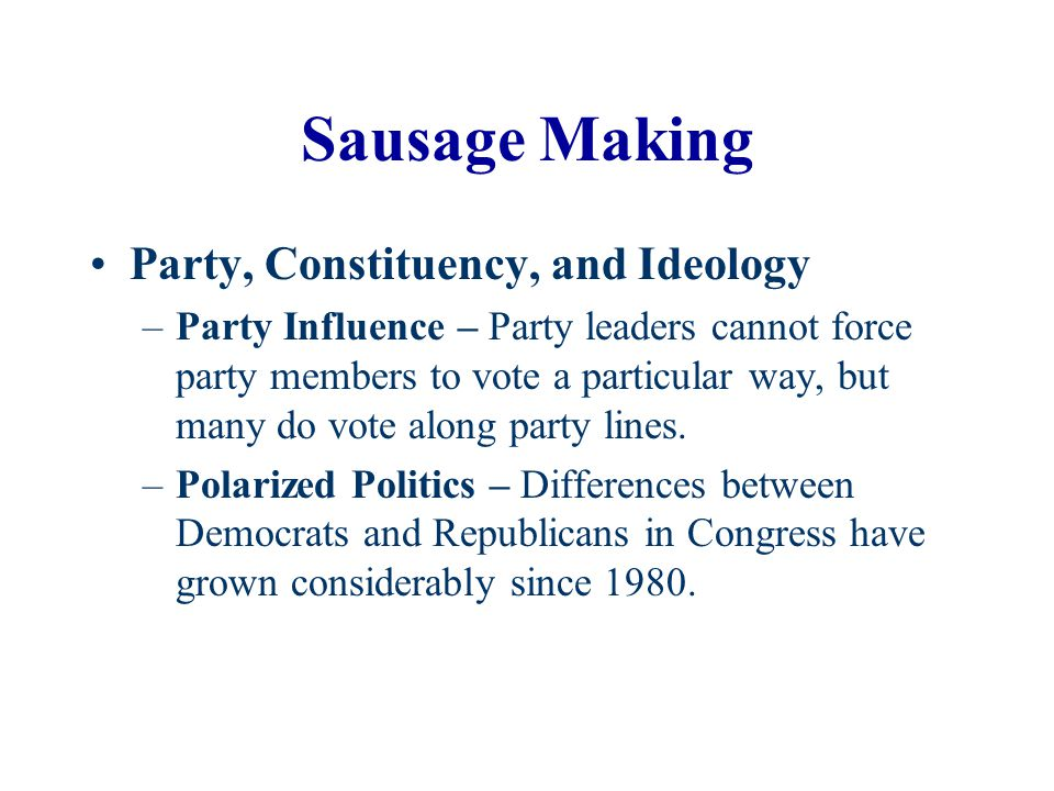 Sausage Making Party, Constituency, and Ideology