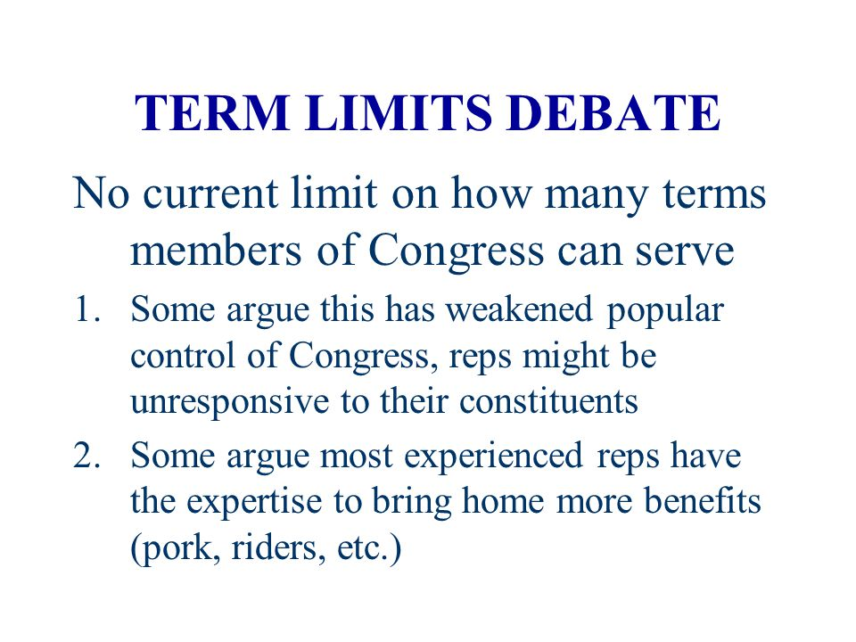 TERM LIMITS DEBATE No current limit on how many terms members of Congress can serve.