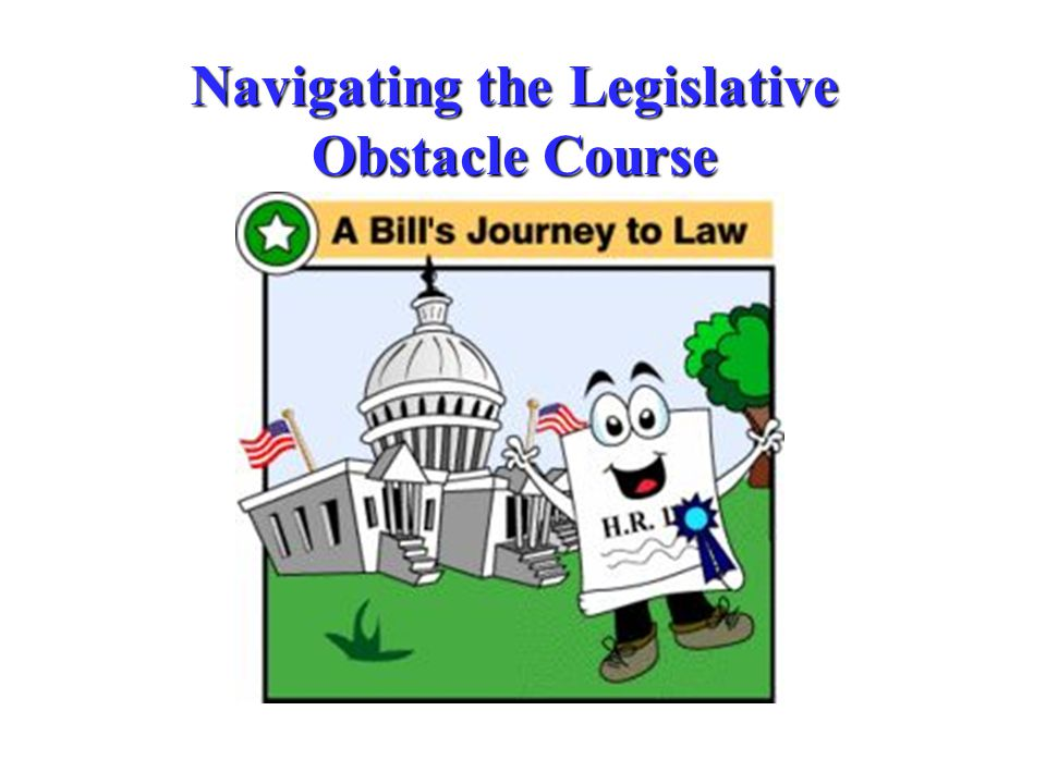 Navigating the Legislative Obstacle Course