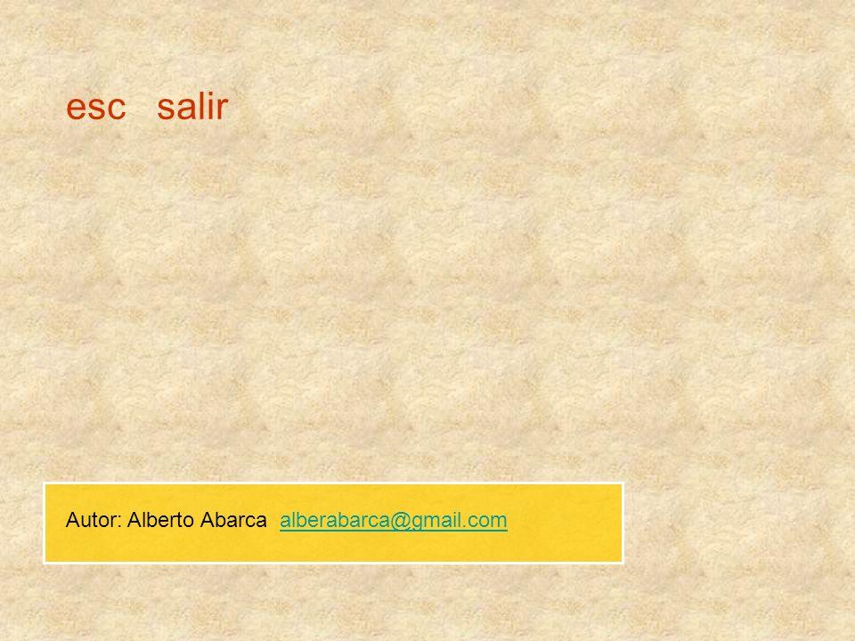 esc salir Autor: Alberto Abarca alberabarca@gmail.com