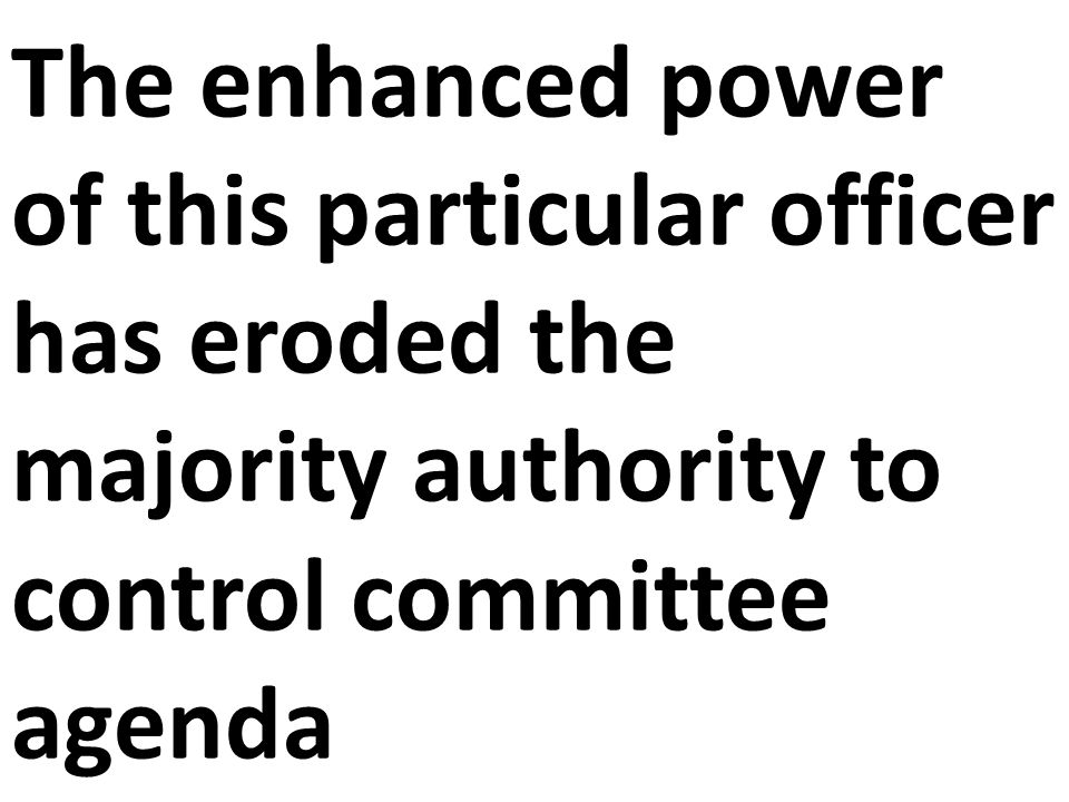 The enhanced power of this particular officer has eroded the majority authority to control committee agenda