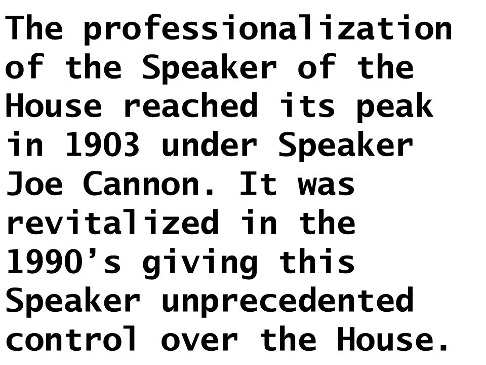 The professionalization of the Speaker of the House reached its peak in 1903 under Speaker Joe Cannon.